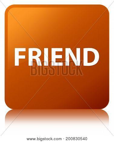 Friend Brown Square Button
