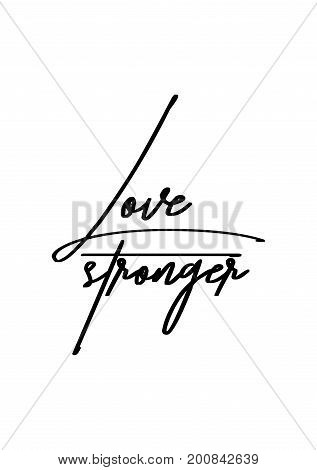 Hand drawn holiday lettering. Ink illustration. Modern brush calligraphy. Isolated on white background. Love stronger.