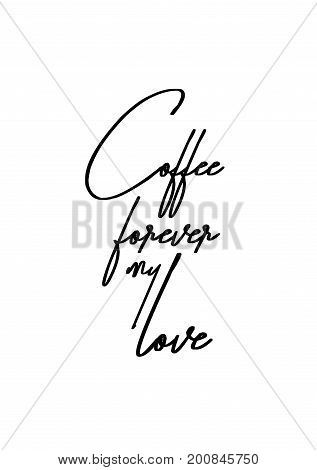 Hand drawn holiday lettering. Ink illustration. Modern brush calligraphy. Isolated on white background. Coffee forever my love.