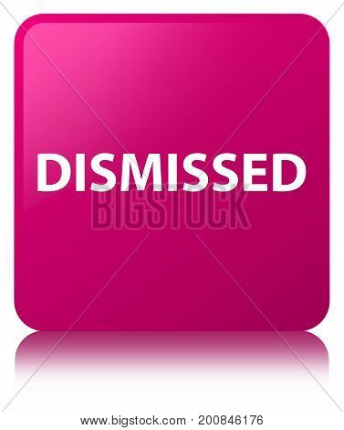 Dismissed Pink Square Button