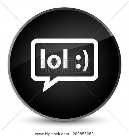 Lol Bubble Icon Elegant Black Round Button