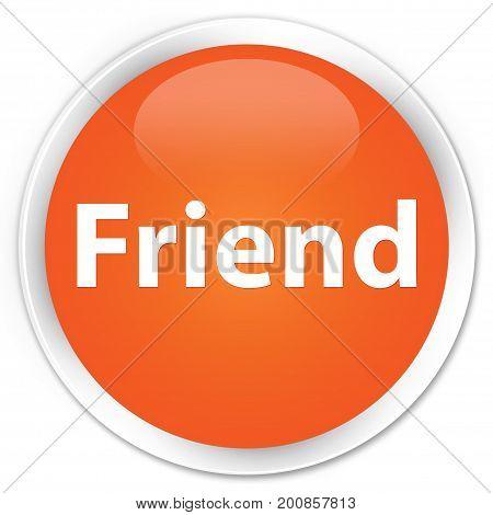 Friend Premium Orange Round Button