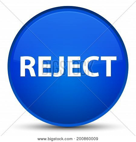 Reject Special Blue Round Button