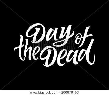 Day of the Dead - vector hand drawn brush pen lettering design image. Black background. Use this high quality calligraphy for your banners, flyers, cards. Pay respects to the deceased.