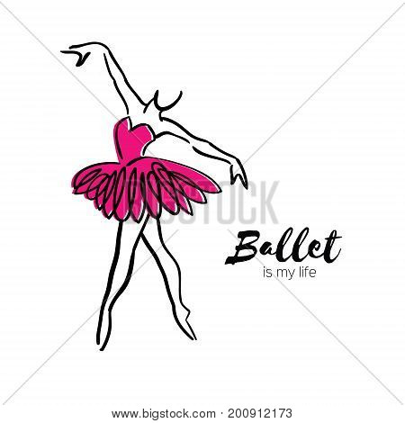 Pink Ballerina Dancer. Ballet is my life hand drawn. Perfect body . Dancer wears. Female in tutu posing in performance position. Vector illustration