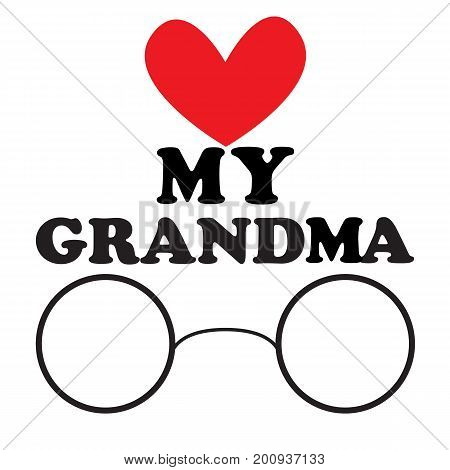 Vector illustration with the inscription My grandma and the heart and glasses for the National Grandparents Day. Illustration with phrase can be used to design of greeting cards and sites printing on T-shirts cups etc.