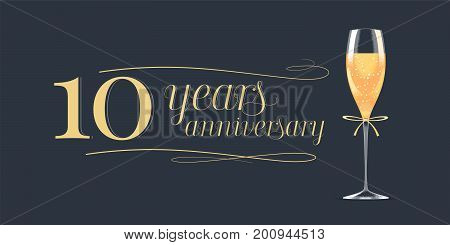 10 years anniversary vector icon logo. Graphic design element banner with golden lettering and glass of champagne for 10th anniversary background