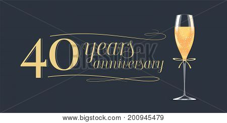 40 years anniversary vector icon logo. Graphic design element banner with golden lettering and glass of champagne for 40th anniversary background