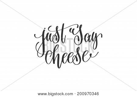 just say cheese - hand lettering positive quote, motivation and inspiration phrase, calligraphy vector illustration