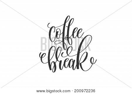 coffee break hand lettering inscription to coffee shop or restaurant design, calligraphy vector illustration