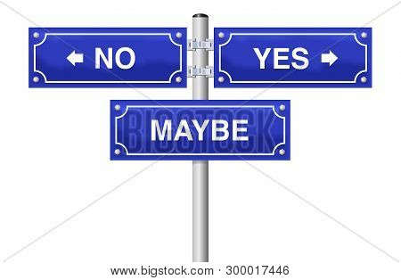 Yes No Maybe Street Sign. Symbol For Decision Difficulties, Uncertainty, Bewilderment, Discomfiture,