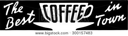The Best Coffee In Town - Retro Ad Art Banner
