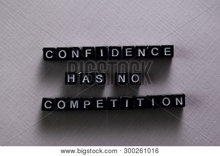 Confidence Has No Competition On Wooden Blocks. Motivation And Inspiration Concept