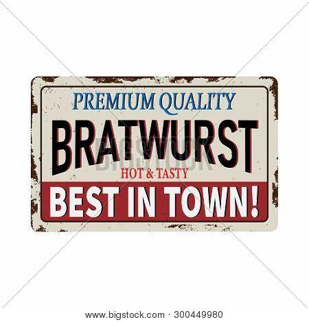 Premium Quality Bratwurst Vintage Rusty Metal Sign On A White Background