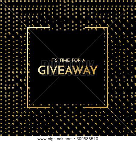 Time For A Giveaway - Banner Template. It S Time For A Giveaway Phrase On Gold And Black Background.