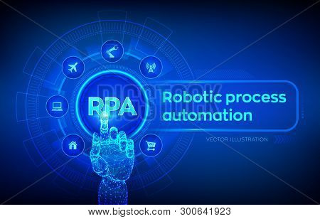 Rpa Robotic Process Automation Innovation Technology Concept On Virtual Screen. Robotic Hand Touchin
