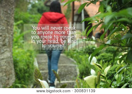 Inspirational Motivational Quote- You Will Never Speak To Anyone More Than You Speak To Yourself In