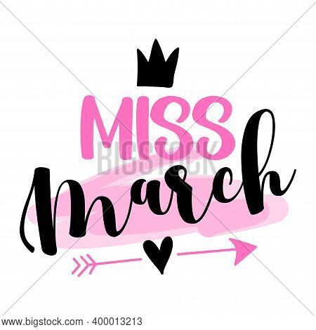 Miss March - Illustration Text For Clothes. Inspirational Quote Baby Shower Card, Invitation, Banner
