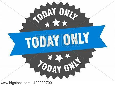Today Only Sign. Today Only Blue-black Circular Band Label