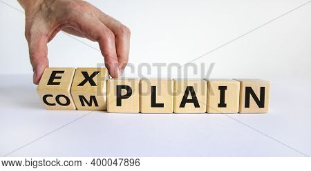 Explain Vs Complain Symbol. Male Hand Flips Wooden Cubes And Changes The Word 'complain' To 'explain
