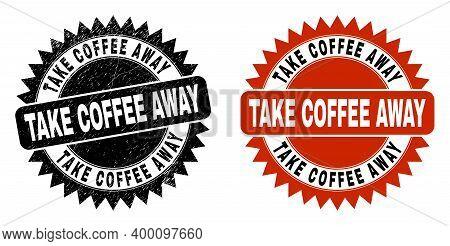 Black Rosette Take Coffee Away Seal Stamp. Flat Vector Scratched Seal Stamp With Take Coffee Away Ti