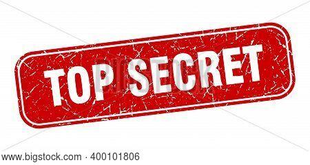Top Secret Stamp. Top Secret Square Grungy Red Sign.