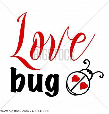 Hand Lettering Quote For Baby Love Bug For Valentines Day. Vector Calligraphy Illustration In Red An