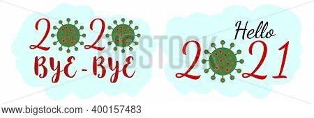 New Year Lettering Logo  - 2020 Bye-bye, Hello 2021 With Coronavirus Covid-19 Bacteria Cell Icon. Gr