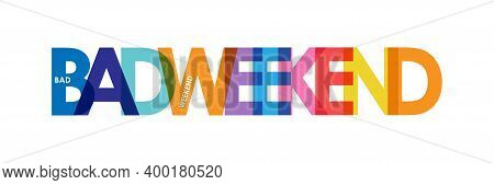 Bad Weekend. Color Colorful Banner, Lowercase Letters, Simple Design