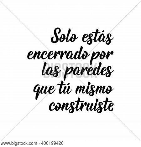 Lettering. Translation From Spanish - You Are Only Enclosed By The Walls That You Built Yourself. El