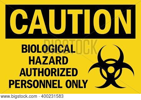 Biological Hazard Authorized Personnel Only Caution Sign. Black On Yellow Background. Safety Signs A