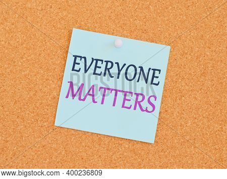 Word Writing Text Everyone Matters. Business Concept For All The Showing Have Right To Get Dignity A