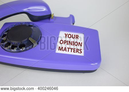 Your Opinion Matters Symbol. Old Blue Rotary Dial Telephone. Words 'your Opinion Matters'. Beautiful