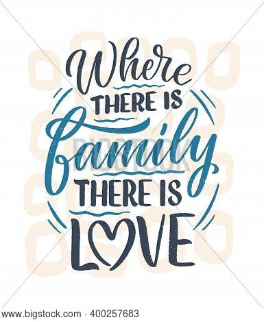 Hand Drawn Lettering Quote In Modern Calligraphy Style About Family. Slogan For Print And Poster Des