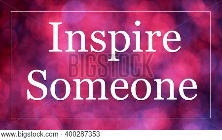 Inspire Someone. The Text Inscription On The Plate Of The Banner. A Special State Of A Person Charac