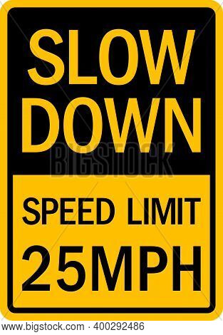 Slow Down Speed Limit 25 Mph Sign. Traffic Signs And Symbols.