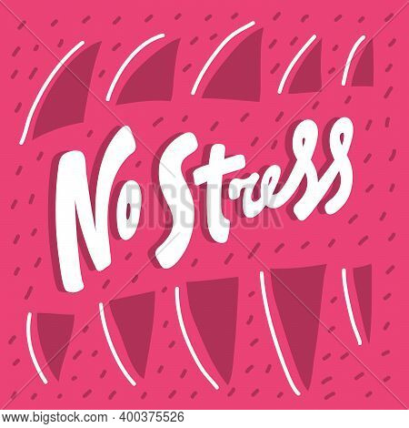 No Stress. Hand Drawn Sticker Bubble White Speech Logo. Good For Tee Print, As A Sticker, For Notebo