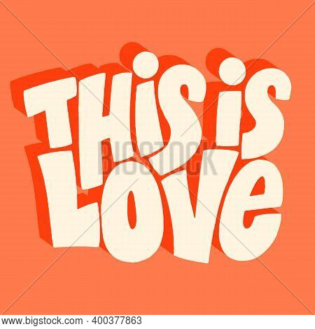 This Is Love Hand-drawn Lettering Typography. Quote About Love For Valentines Day And Wedding. Text