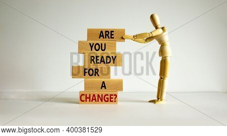 Ready For Change Symbol. Wooden Blocks On The Stack Of Wooden Blocks. Text 'are You Ready For A Chan