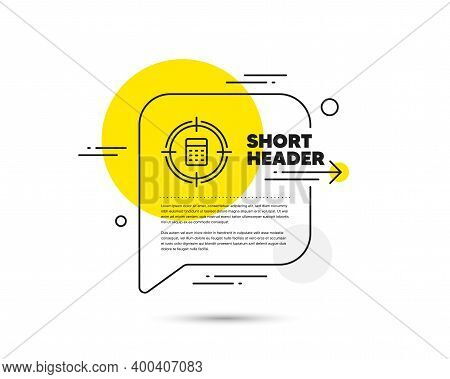 Calculator In Target Line Icon. Speech Bubble Vector Concept. Accounting Or Audit Sign. Calculate Fi