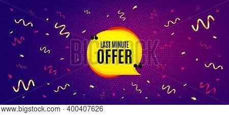 Last Minute Bubble. Festive Confetti Background With Offer Message. Hot Offer Chat Sticker Icon. Spe
