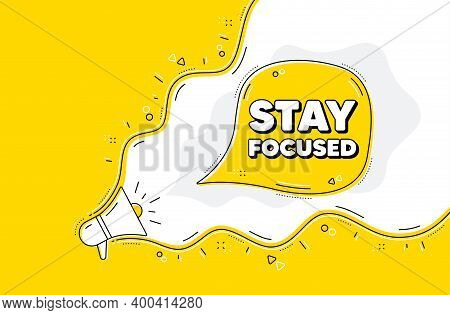 Stay Focused Motivation Quote. Loudspeaker Alert Message. Motivational Slogan. Inspiration Message.