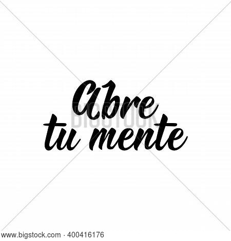 Abre Tu Mente. Lettering. Translation From Spanish - Open Your Mind. Element For Flyers, Banner And