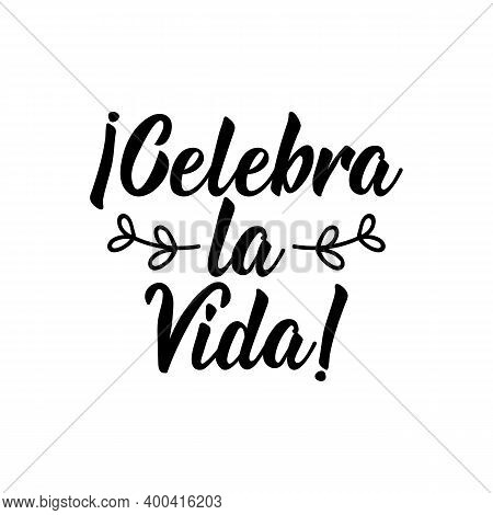 Celebra La Vida. Lettering. Translation From Spanish - Celebrate Life. Element For Flyers, Banner An