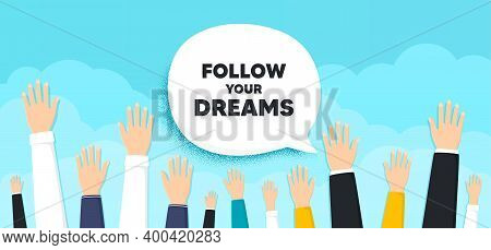 Follow Your Dreams Motivation Quote. People Hands Up Cloud Background. Motivational Slogan. Inspirat