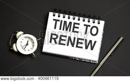 Word Writing Text Time To Renew . Business Concept On The Black Background