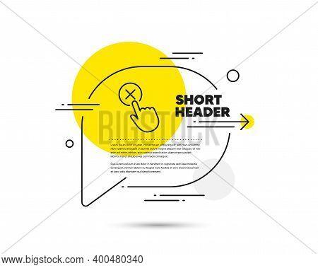 Reject Click Line Icon. Speech Bubble Vector Concept. Decline Or Remove Button Sign. Reject Click Li