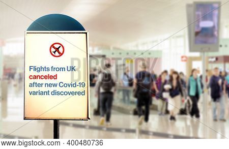 A Sign Inside An Airport Warns Of The Cancellation Of Flights Form Uk After New Covid-19 Variant Dis