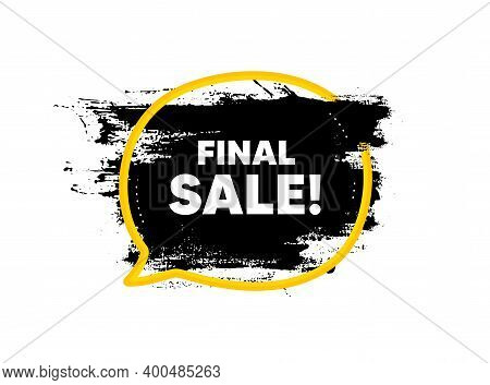 Final Sale. Paint Brush Stroke In Speech Bubble Frame. Special Offer Price Sign. Advertising Discoun