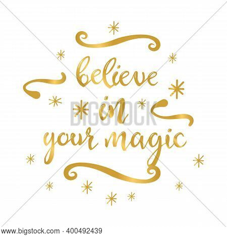 Golden Phrase Believe In Your Magic With Snowflakes And Flourishes Isolated On The White Background.